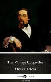 The VIllage Coquettes by Charles Dickens (Illustrated)