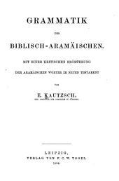 Grammatik des Biblisch-Aramäischen: Mit einer Kritischen Erörterung der aramäischen Wörter im Neuen Testament