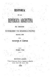 Historia de la República Argentina: su origen, su revolucion, y su desarrollo político hasta 1852, Volumen 8