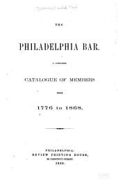 The Philadelphia Bar: A Complete Catalogue of Members from 1776 to 1868
