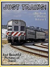 Just Trains! vol. 1: Big Book of Train Locomotives Photographs & Pictures