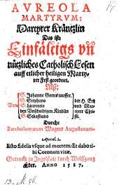 Aureola martyrum: Martyrer Kräntzlin, das ist: ... catholisch Lesen auff etlicher Martyrer Fest geordnet