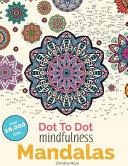 Dot to Dot Mindfulness Mandalas: Beautiful Anti-Stress Patterns to Complete & Colour
