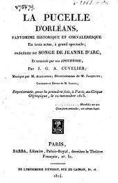 La pucelle d'Orléans, pantomime historique et chevaleresque en trois actes, à grand spectacle: précédée du songe de Jeanne d'Arc, et terminée par son Apothéose
