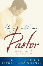 They Call Me Pastor: How to Love the Ones You Lead