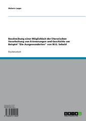 """Beschreibung einer Möglichkeit der literarischen Verarbeitung von Erinnerungen und Geschichte am Beispiel """"Die Ausgewanderten"""" von W.G. Sebald"""