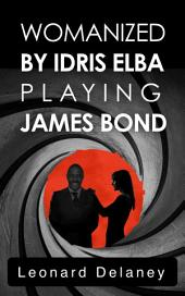 Womanized by Idris Elba Playing James Bond