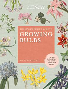 The Kew Gardener s Guide to Growing Bulbs PDF