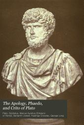 The Apology, Phaedo, and Crito of Plato: Volume 2
