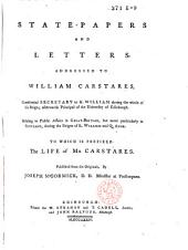 State-papers and Letters Addressed to William Carstares, Confidential Secretary to King William ...: To which is Prefixed the Life of Mr. Carstares
