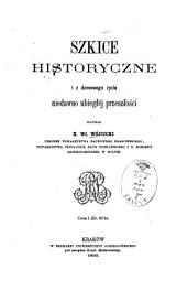 Szkice historyczne i z domowego życia niedawno ubiegléj przeszłości: Napisał K. Wł. Wójcicki