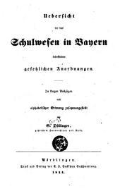 Uebersicht der das Schulwesen in Bayern betreffenden gesetzlichen Anordnungen: in kurzen Auszügen nach alphabetischer Ordnung