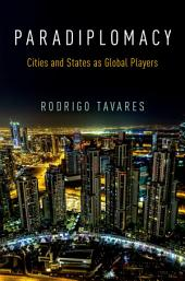 Paradiplomacy: Cities and States as Global Players