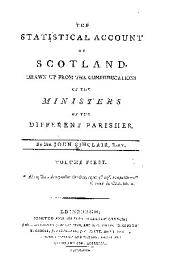The statistical account of Scotland: Drawn up from the communications of the ministers of the different parishes, Volume 1