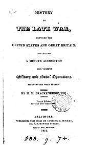 History of the late war, between the United States and Great Britain: containing a minute account of the various military and naval operations ; illustrated with plates