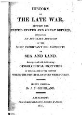 History of the Late War, Between the United States and Great Britain: Containing an Accurate Account of the Most Important Engagements by Sea and Land. Interspersed with Interesting Geographical Sketches of Those Parts of the Country where the Principal Battles Were Fought