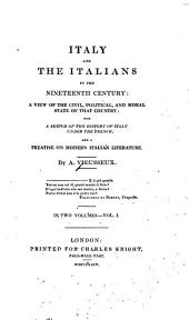 Italy and the Italians in the Nineteenth Century: A View of the Civil, Political and Moral State of that Country: with a Sketch of the History of Italy Under the French; and a Treatise on Modern Italian Literature, Volume 1