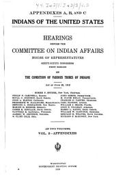 Indians of the United States: Hearings Before the Committee on Indian Affairs, House of Representatives, Sixty-sixth Congress, First Session, on the Condition of Various Tribes of Indians. Act of June 30, 1919