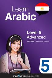 Learn Arabic - Level 5: Advanced: Volume 2: Lessons 1-25