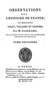 Observations sur l'Histoire de France de messieures Velly, Villaret et Garnier: Volume3