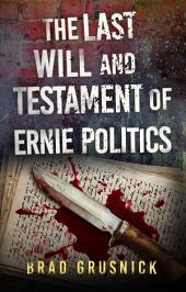 The Last Will and Testament of Ernie Politics: A California Crime Novel