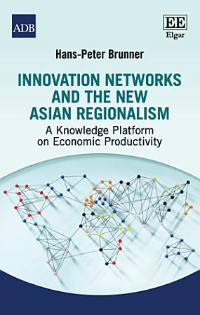Innovation Networks and the New Asian Regionalism PDF