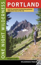 One Night Wilderness - Portland: Quick and Convenient Backcountry Getaways Within Three Hours of the City