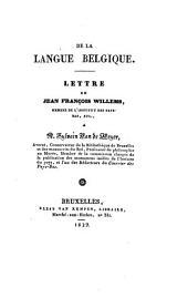 De la langue Belgique: lettre de Jean François Willems [...] à M. Sylvain Van de Weyer [...].