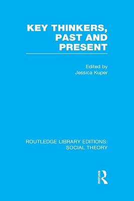 Key Thinkers  Past and Present  RLE Social Theory  PDF