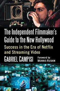 The Independent Filmmaker s Guide to the New Hollywood PDF