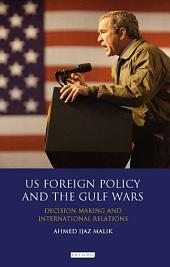 US Foreign Policy and the Gulf Wars: Decision-making and International Relations