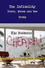 The Infidelity Yours, Mines and the Truth