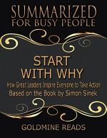 Start With Why - Summarized for Busy People: How Great Leaders Inspire Everyone to Take Action: Based on the Book by Simon Sinek