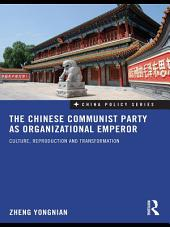 The Chinese Communist Party as Organizational Emperor: Culture, reproduction, and transformation