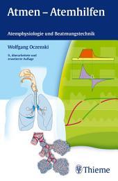 Atmen - Atemhilfen: Atemphysiologie und Beatmungstechnik, Ausgabe 9