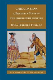 Chica da Silva: A Brazilian Slave of the Eighteenth Century