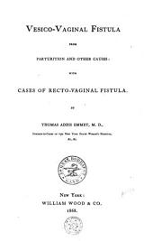 Vesico-vaginal Fistula from Parturition and Other Causes: With Cases of Recto-vaginal Fistula