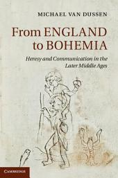 From England to Bohemia: Heresy and Communication in the Later Middle Ages