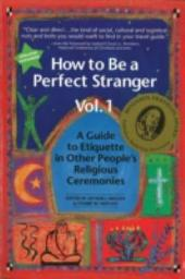 How to be a Perfect Stranger: A Guide to Etiquette in Other People's Religious Ceremonies, Volume 1