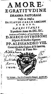 Amore, e gratitudine dramma pastorale posto in musica da Flauio Carlo Lanciani romano [Crateo Pradelini]. Da recitarsi il presente anno 1690. Dedicata all'illustriss. ... D. Marco Otthoboni ..