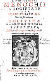 R.P. Io. Stephani Menochii E Societate Iesv Hieropoliticōn Siue Institutionis Politicae E S. Scriptvris Depromptae Libri Tres