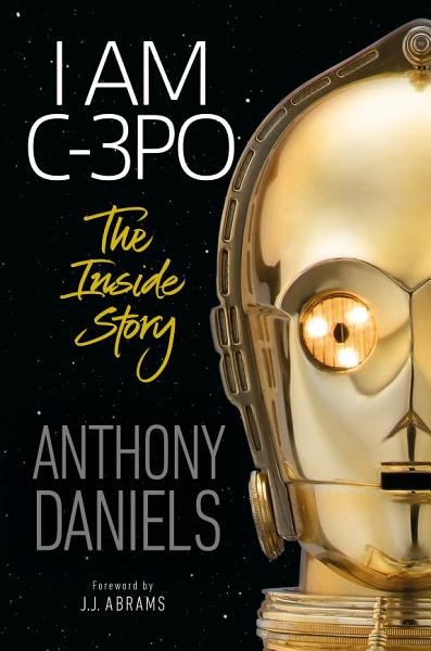 Download I Am C 3PO   The Inside Story Book