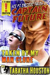 Captain Future - Taken By My Man Clone: Science Fiction Pulp Erotica