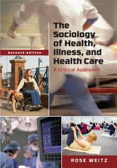 The Sociology of Health, Illness, and Health Care: A Critical Approach: Edition 7