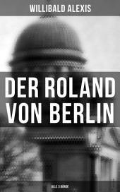 Der Roland von Berlin (Gesamtausgabe in 3 Bänden)