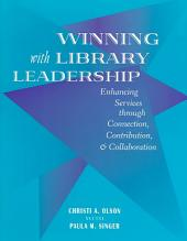 Winning with Library Leadership: Enhancing Services Through Connection, Contribution, & Collaboration