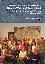 The Descendants of Governor Thomas Welles of Connecticut and his Wife Alice Tomes, Combined Index