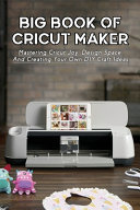 Big Book Of Cricut Maker