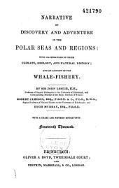 Narrative of Discovery and Adventure in the Polar Seas and Regions: With Illustrations of Their Climate, Geology, and Natural History ; and an Account of the Whale-Fishery