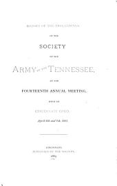 Report of the Proceedings of the Society of the Army of the Tennessee, at the ... Annual Meeting: Volumes 14-16
